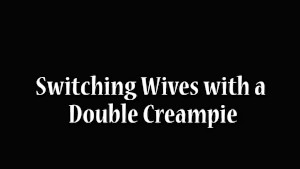 Switching Wives with a Double Creampie!