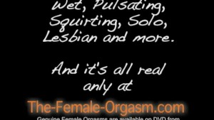 Dripping, squirting, lesbian - all real orgasms