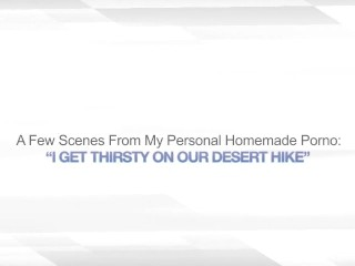 I GET THIRSTY ON OUR DESERT HIKE – CUM FACIAL